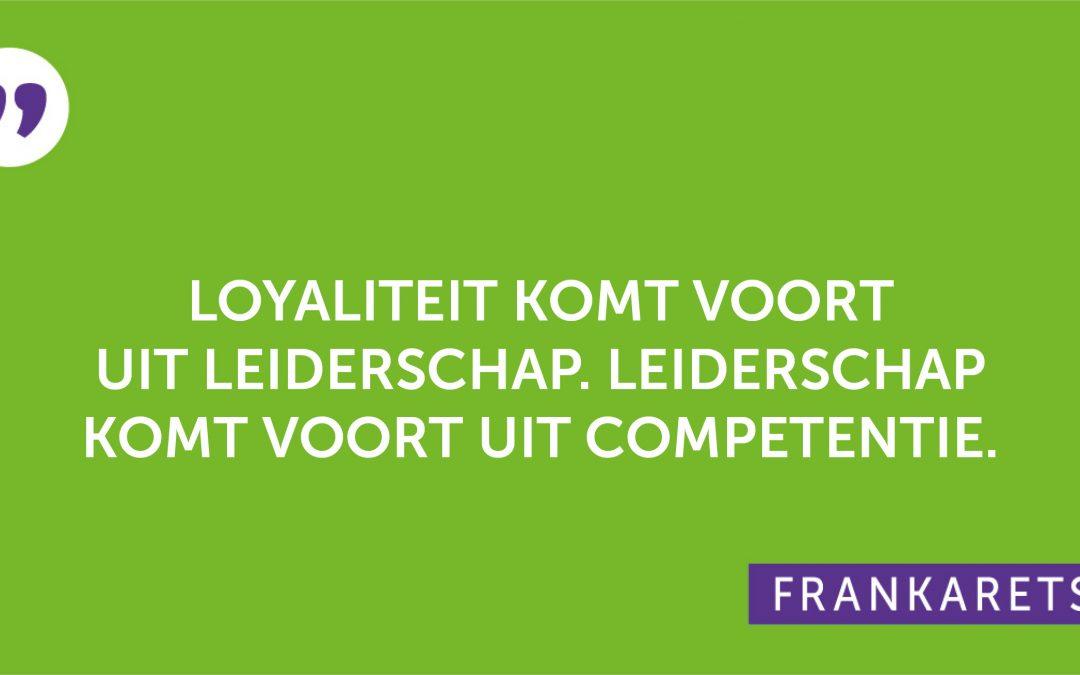 Loyaliteit komt voort uit leiderschap. Leiderschap komt voort uit competentie